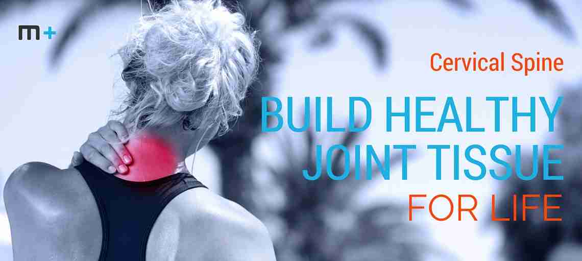 Cervical Spine: Build Healthy Joint Tissue For Life